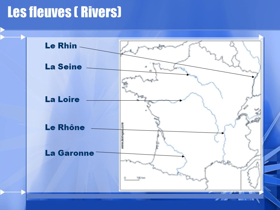 Les fleuves ( Rivers) Le Rhin La Seine La Loire Le Rhône La Garonne