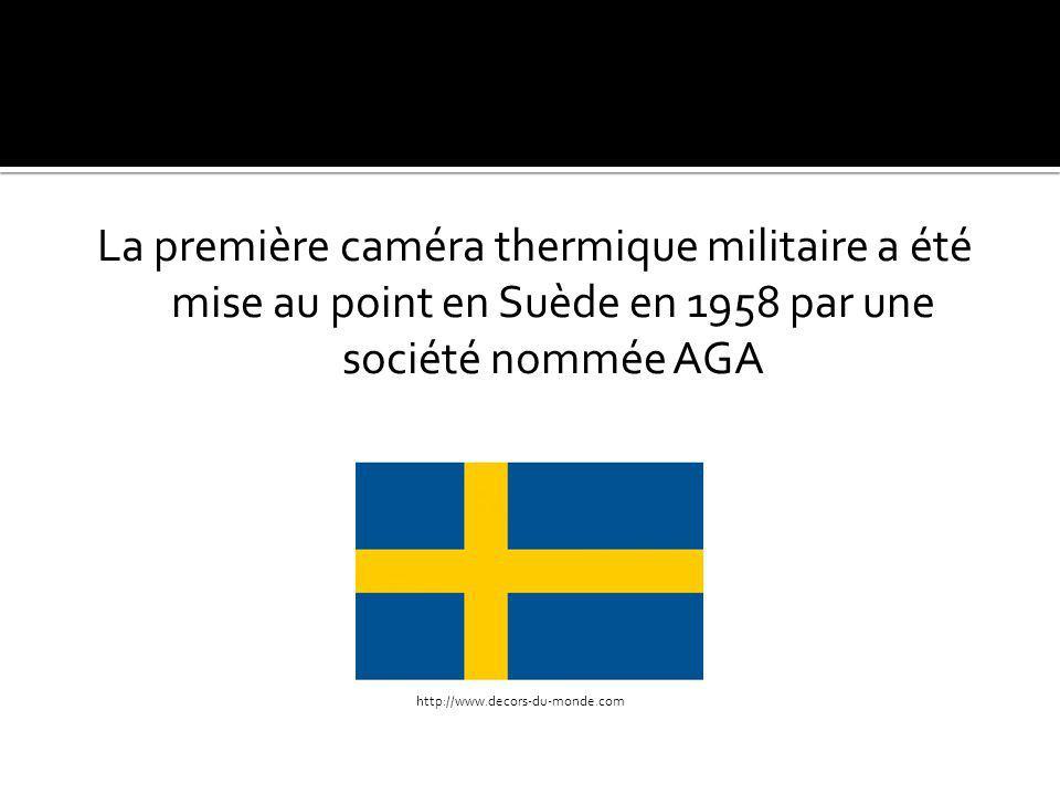La première caméra thermique militaire a été mise au point en Suède en 1958 par une société nommée AGA