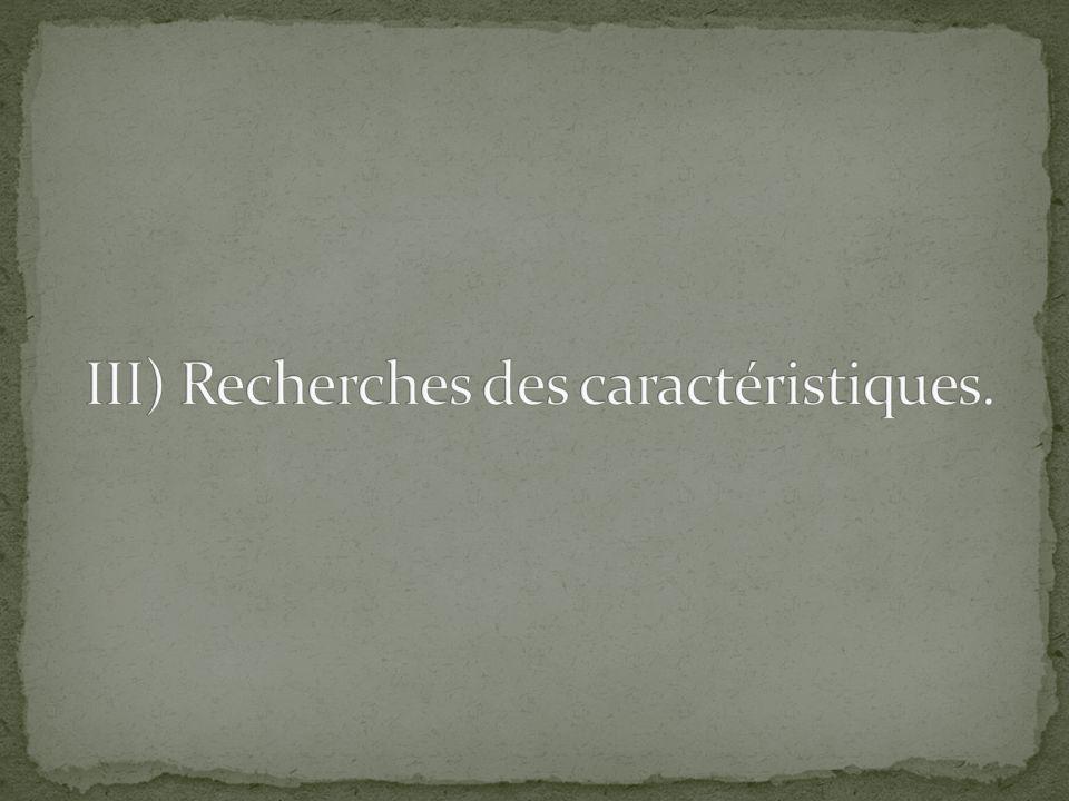 III) Recherches des caractéristiques.
