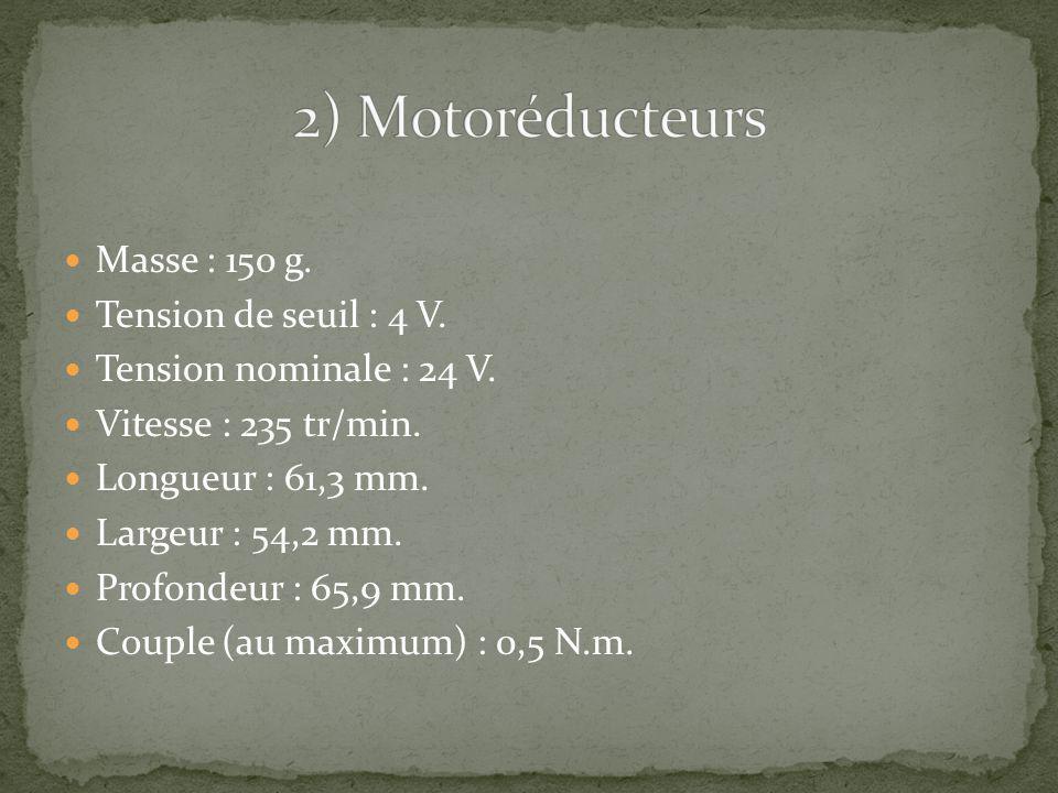 2) Motoréducteurs Masse : 150 g. Tension de seuil : 4 V.