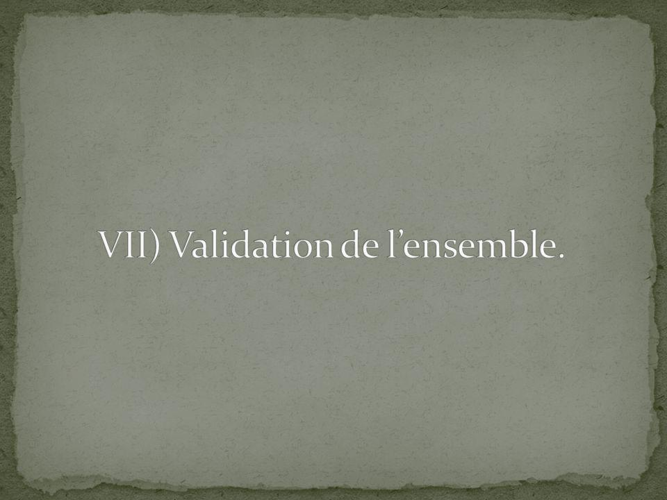 VII) Validation de l'ensemble.