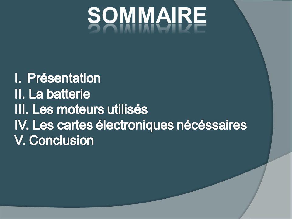 SOMMAIRE Présentation II. La batterie III. Les moteurs utilisés