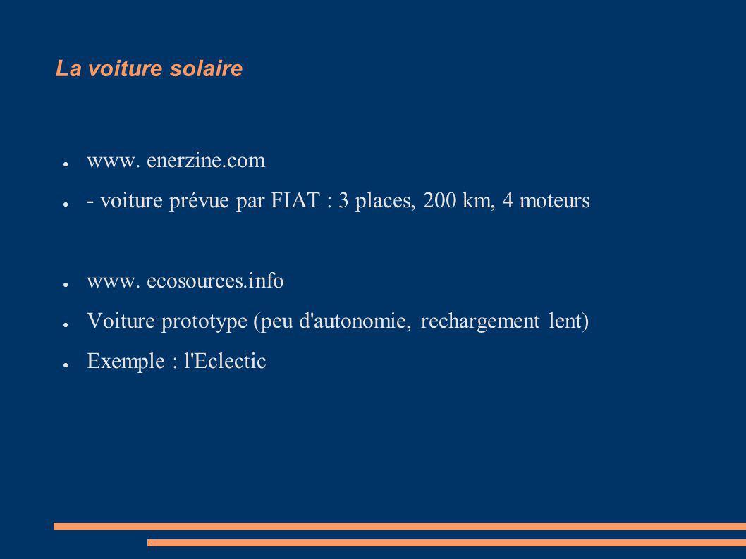 La voiture solaire www. enerzine.com. - voiture prévue par FIAT : 3 places, 200 km, 4 moteurs. www. ecosources.info.