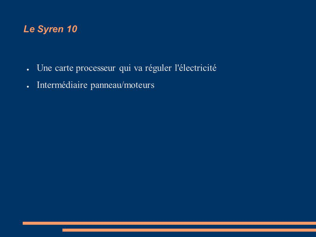 Le Syren 10 Une carte processeur qui va réguler l électricité Intermédiaire panneau/moteurs