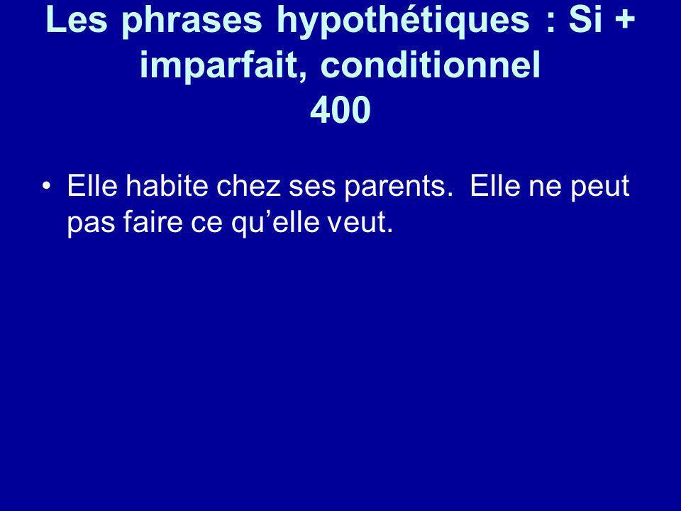 Les phrases hypothétiques : Si + imparfait, conditionnel 400