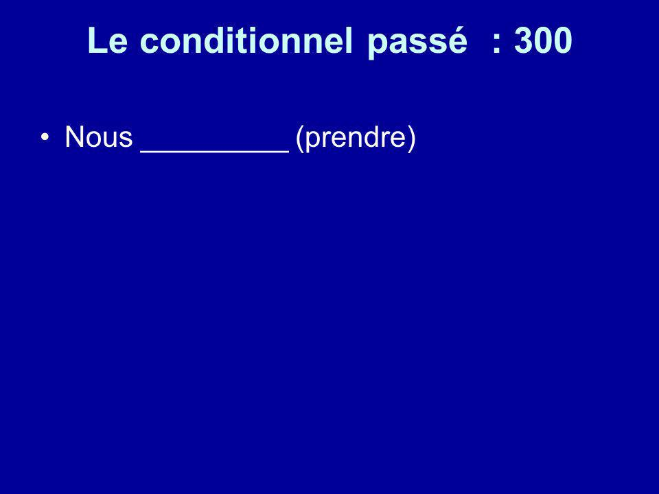Le conditionnel passé : 300