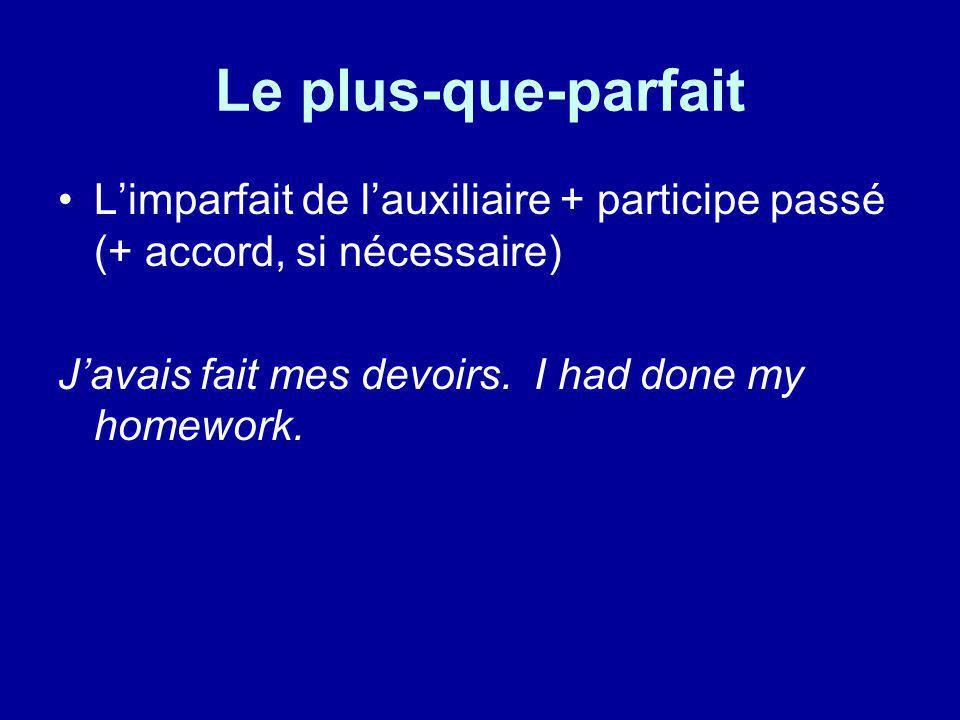 Le plus-que-parfait L'imparfait de l'auxiliaire + participe passé (+ accord, si nécessaire) J'avais fait mes devoirs.