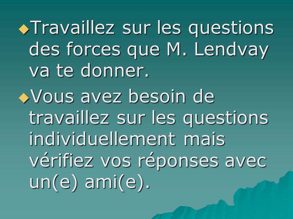 Travaillez sur les questions des forces que M. Lendvay va te donner.