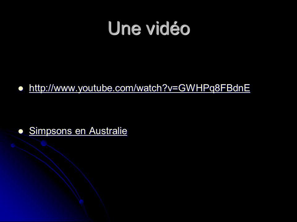 Une vidéo http://www.youtube.com/watch v=GWHPq8FBdnE