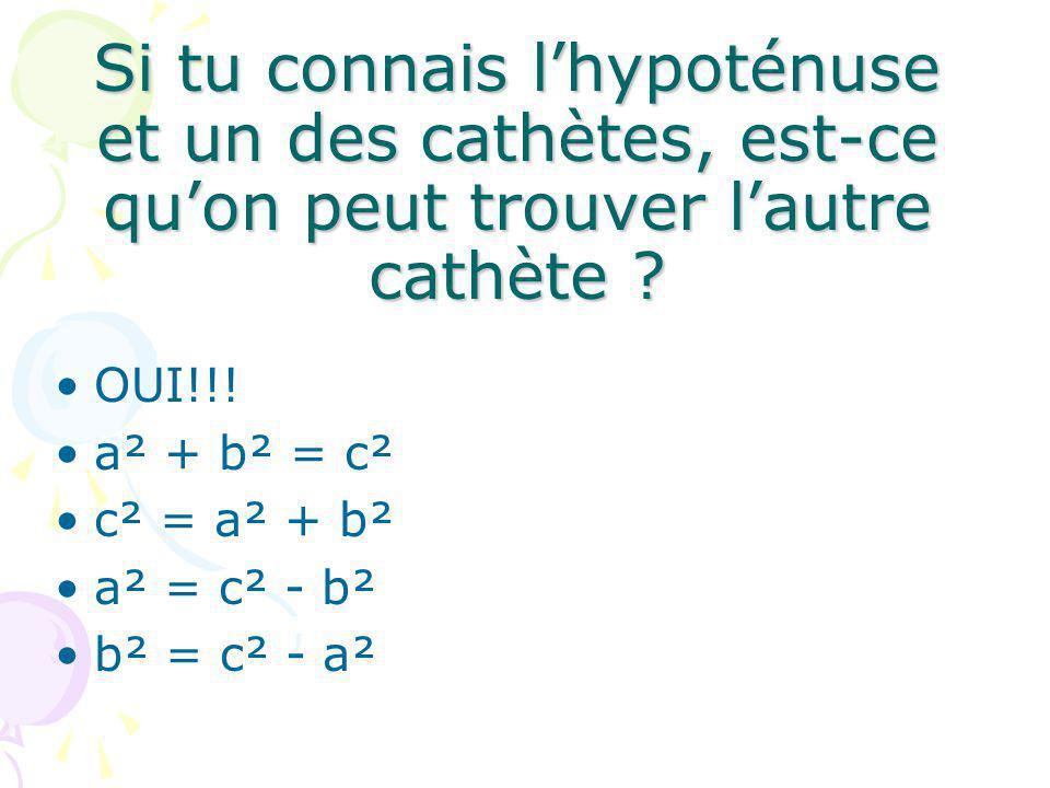 Si tu connais l'hypoténuse et un des cathètes, est-ce qu'on peut trouver l'autre cathète