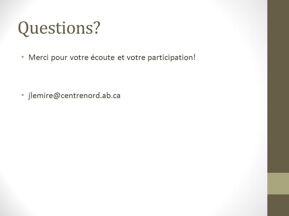Questions Merci pour votre écoute et votre participation!