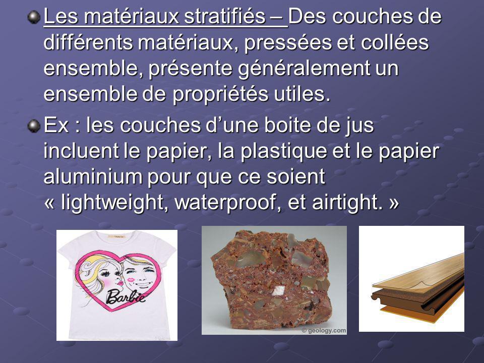 Les matériaux stratifiés – Des couches de différents matériaux, pressées et collées ensemble, présente généralement un ensemble de propriétés utiles.