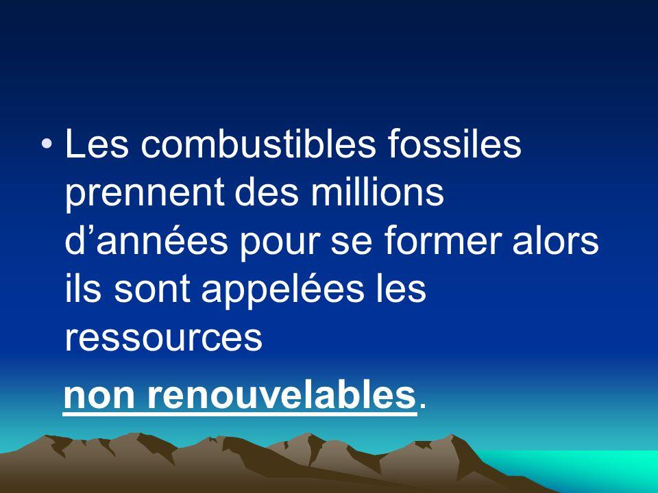 Les combustibles fossiles prennent des millions d'années pour se former alors ils sont appelées les ressources