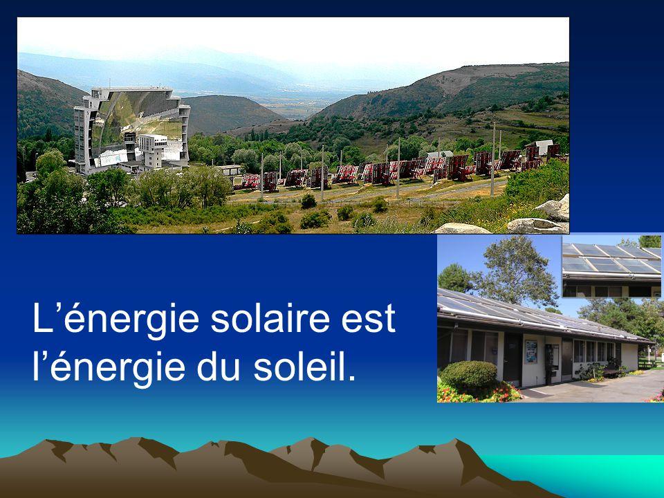 L'énergie solaire est l'énergie du soleil.