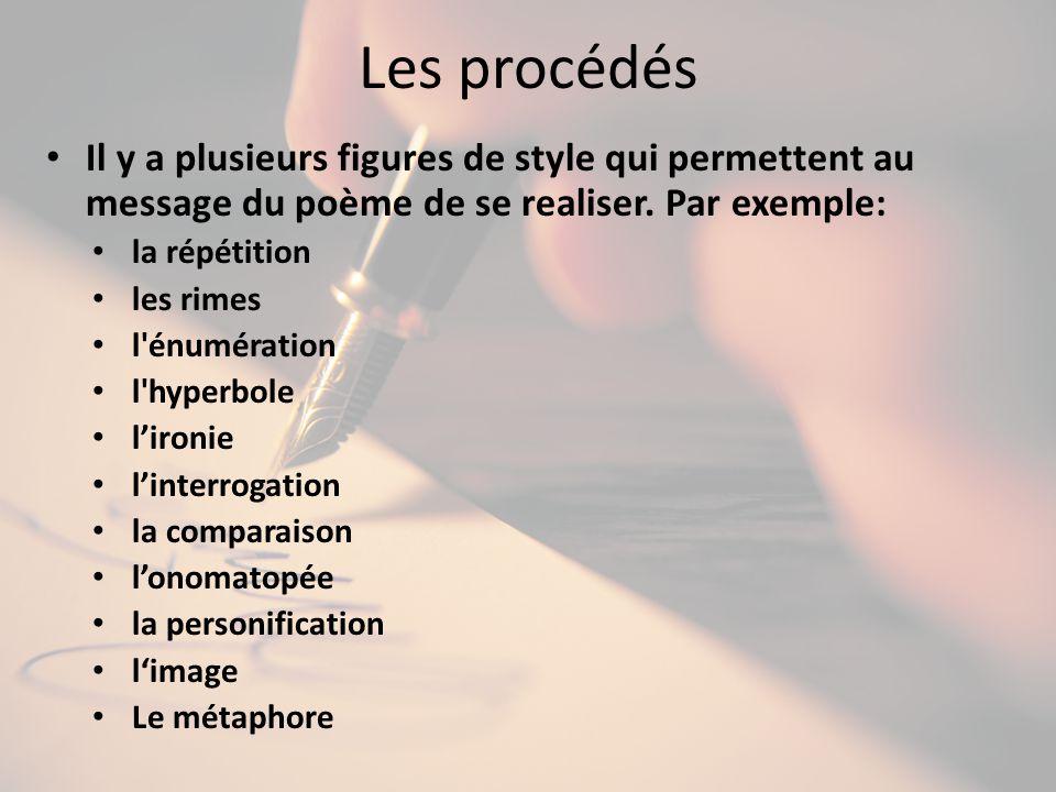 Les procédés Il y a plusieurs figures de style qui permettent au message du poème de se realiser. Par exemple: