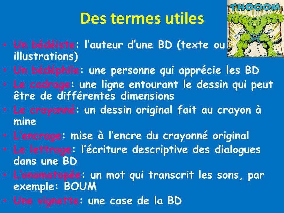 Des termes utiles Un bédéiste: l'auteur d'une BD (texte ou illustrations) Un bédéphile: une personne qui apprécie les BD.
