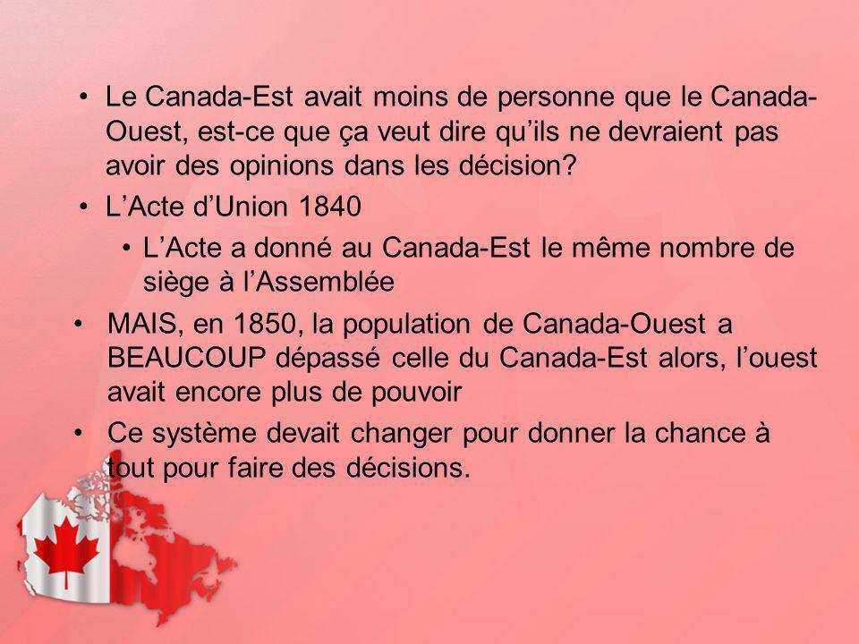 Le Canada-Est avait moins de personne que le Canada-Ouest, est-ce que ça veut dire qu'ils ne devraient pas avoir des opinions dans les décision