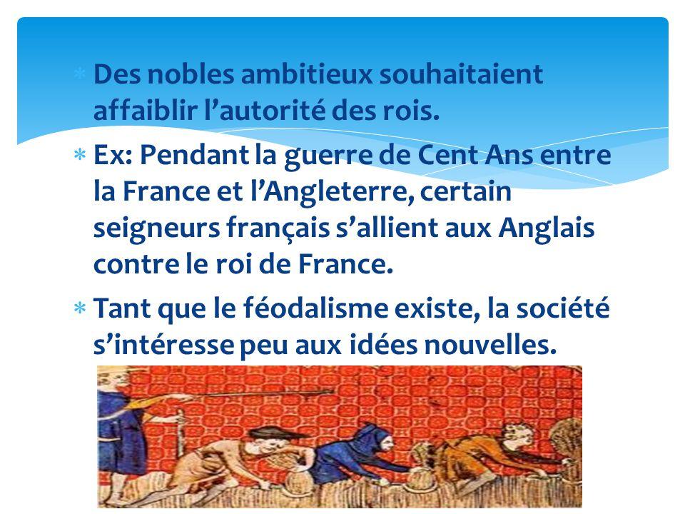Des nobles ambitieux souhaitaient affaiblir l'autorité des rois.