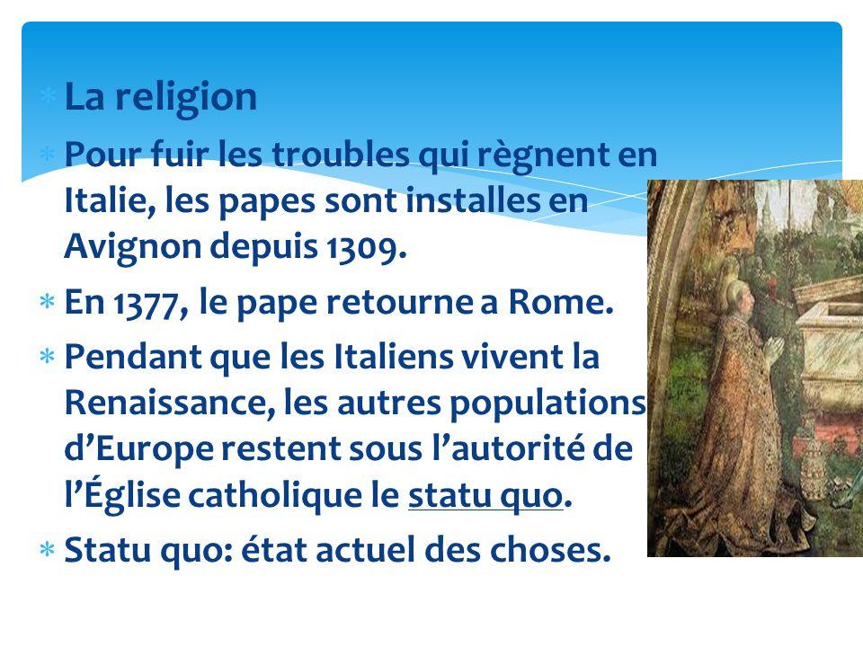 La religion Pour fuir les troubles qui règnent en Italie, les papes sont installes en Avignon depuis 1309.