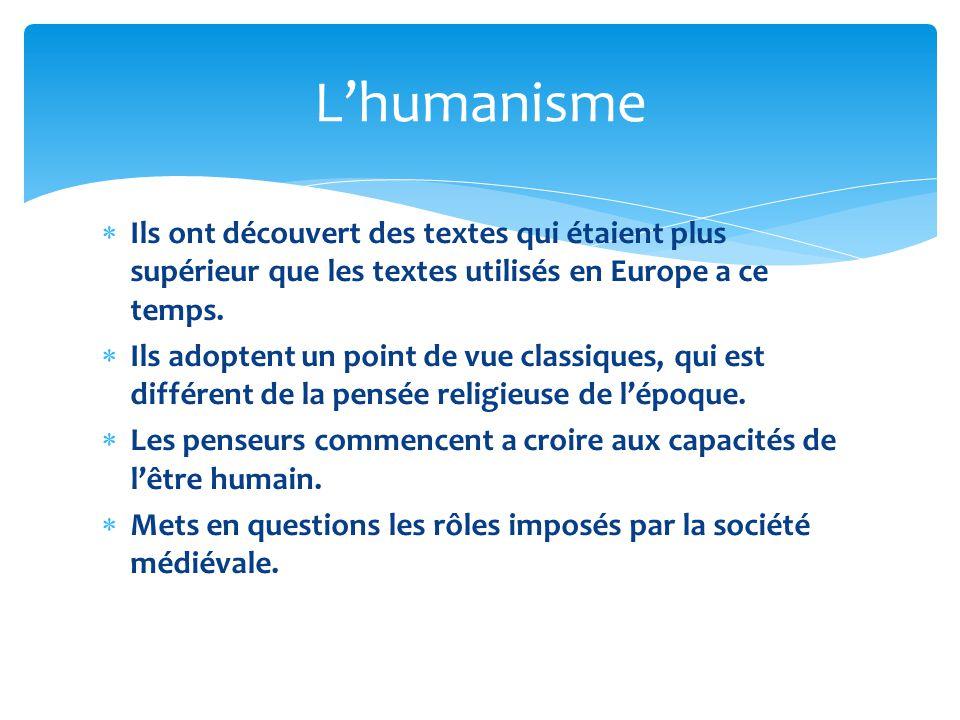L'humanisme Ils ont découvert des textes qui étaient plus supérieur que les textes utilisés en Europe a ce temps.