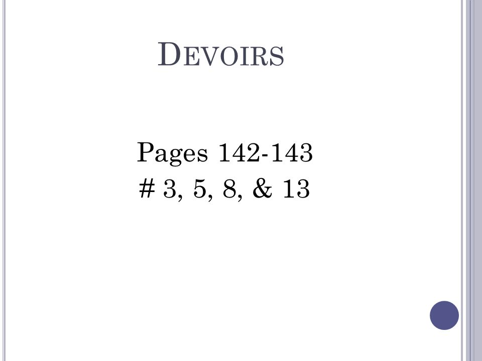 Devoirs Pages 142-143 # 3, 5, 8, & 13