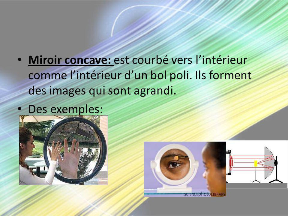 Miroir concave: est courbé vers l'intérieur comme l'intérieur d'un bol poli. Ils forment des images qui sont agrandi.
