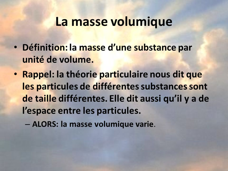 La masse volumique Définition: la masse d'une substance par unité de volume.
