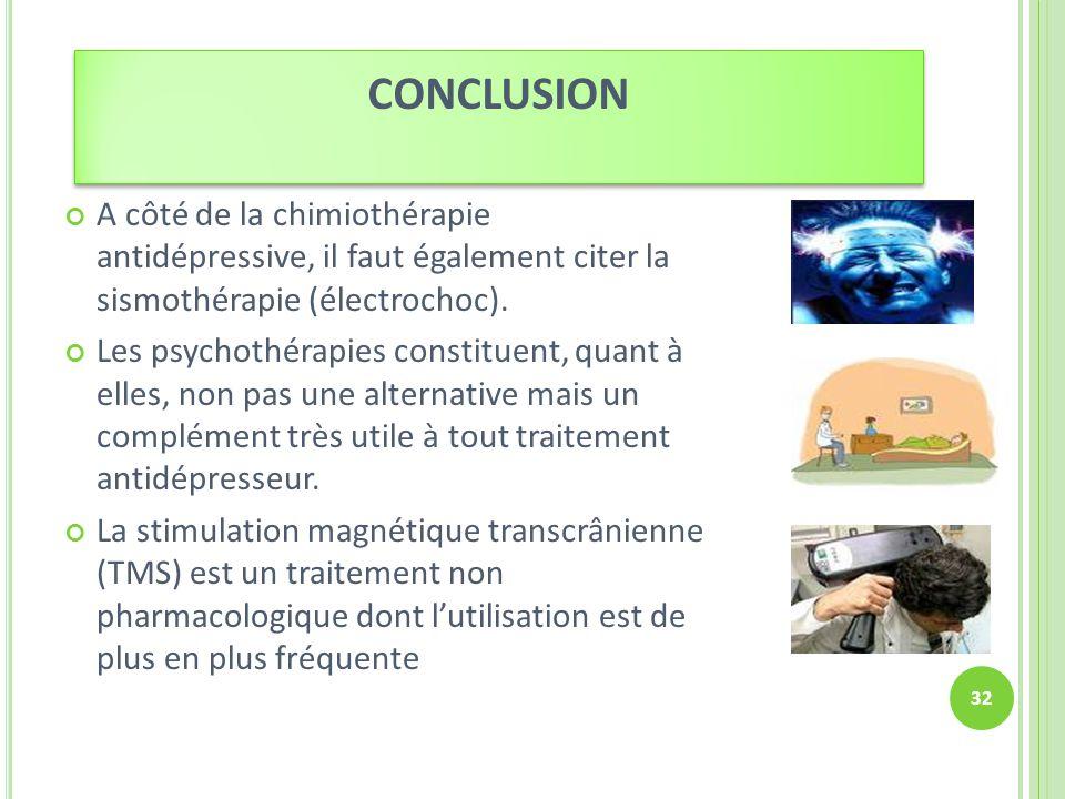 CONCLUSION A côté de la chimiothérapie antidépressive, il faut également citer la sismothérapie (électrochoc).