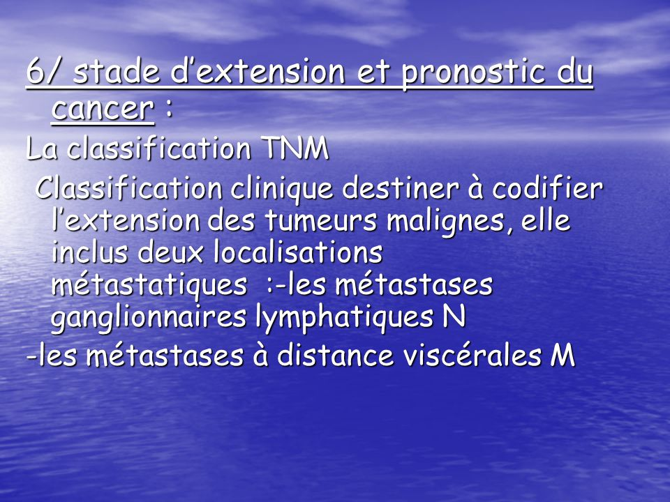 6/ stade d'extension et pronostic du cancer :