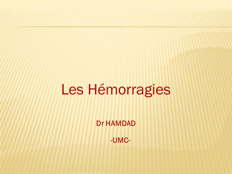 Les Hémorragies Dr HAMDAD -UMC-