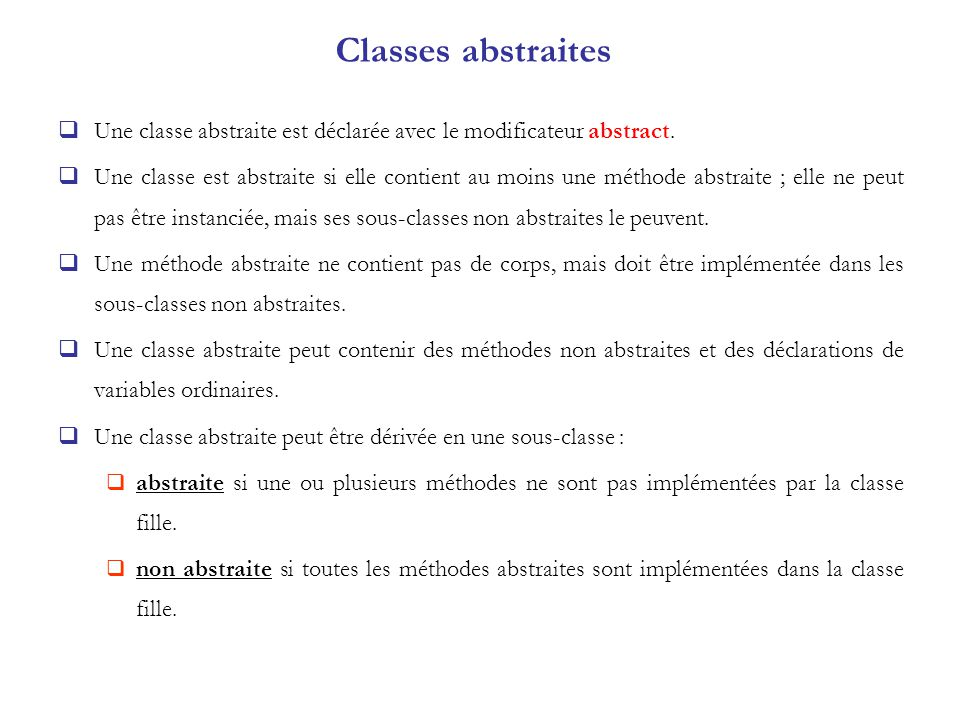Classes abstraites Une classe abstraite est déclarée avec le modificateur abstract.