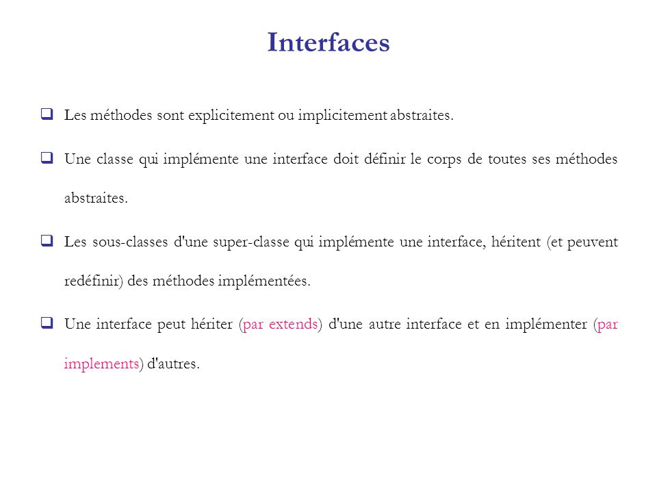 Interfaces Les méthodes sont explicitement ou implicitement abstraites.