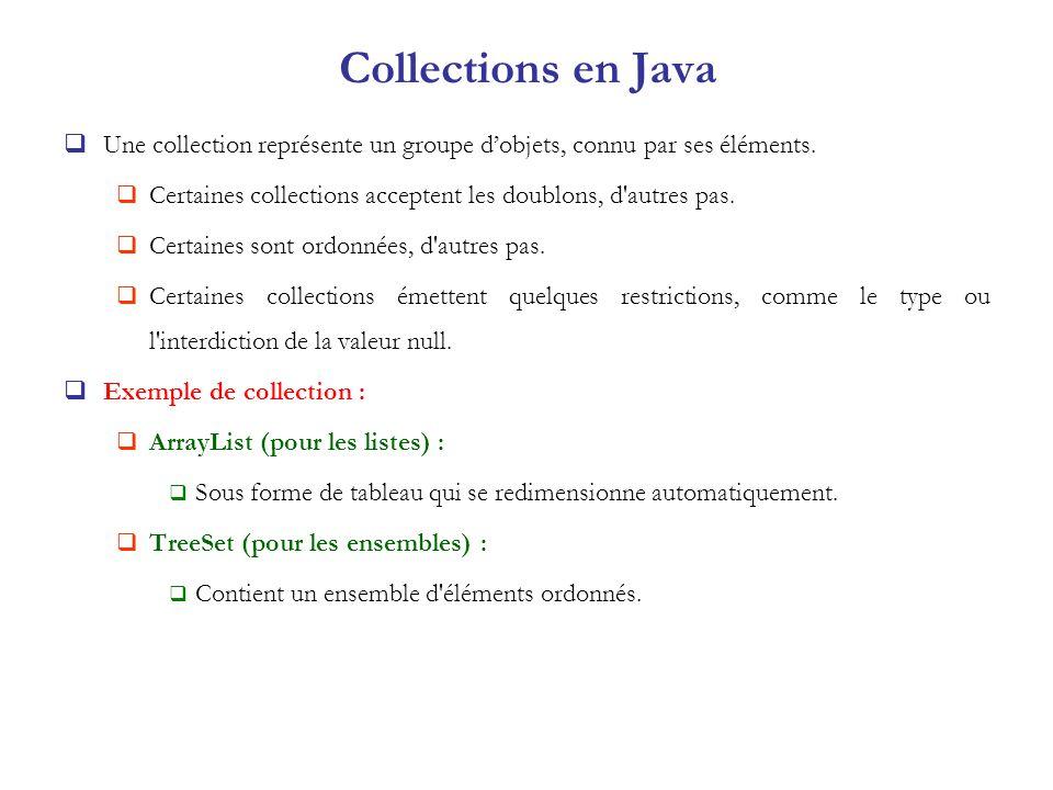 Collections en Java Une collection représente un groupe d'objets, connu par ses éléments.