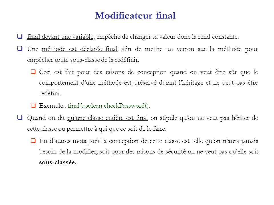 Modificateur final final devant une variable, empêche de changer sa valeur donc la rend constante.