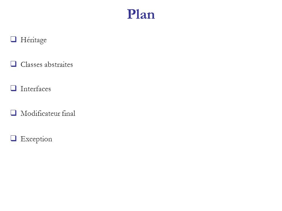 Plan Héritage Classes abstraites Interfaces Modificateur final