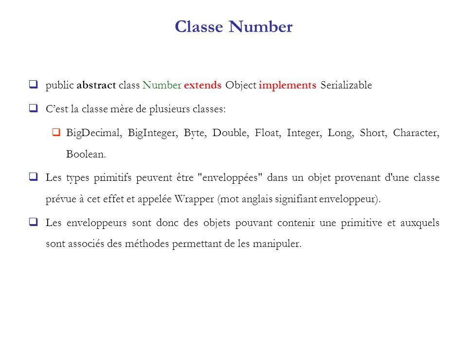 Classe Number public abstract class Number extends Object implements Serializable. C'est la classe mère de plusieurs classes: