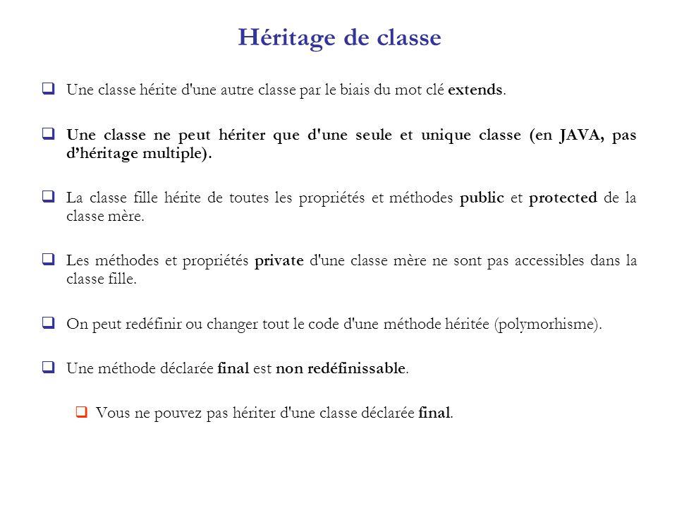 Héritage de classe Une classe hérite d une autre classe par le biais du mot clé extends.