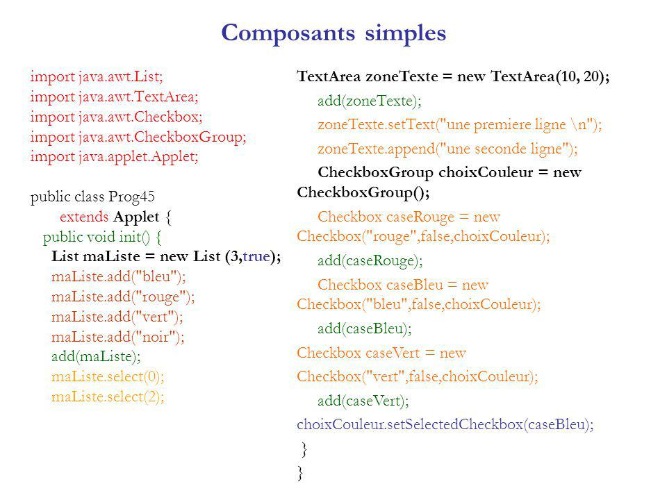 Composants simples import java.awt.List;