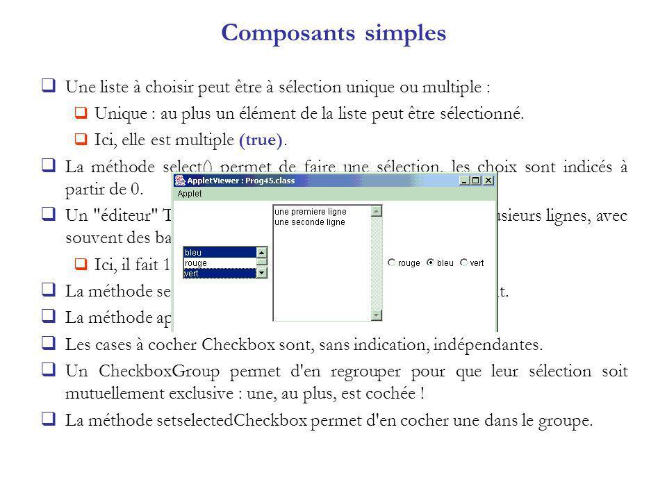 Composants simples Une liste à choisir peut être à sélection unique ou multiple : Unique : au plus un élément de la liste peut être sélectionné.