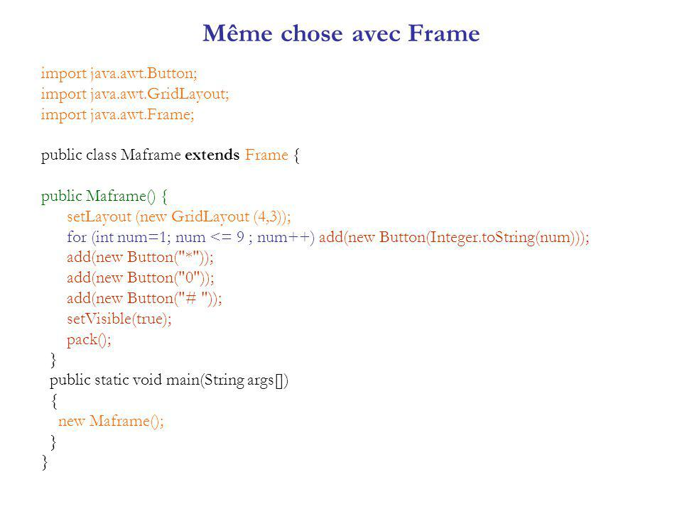 Même chose avec Frame import java.awt.Button;