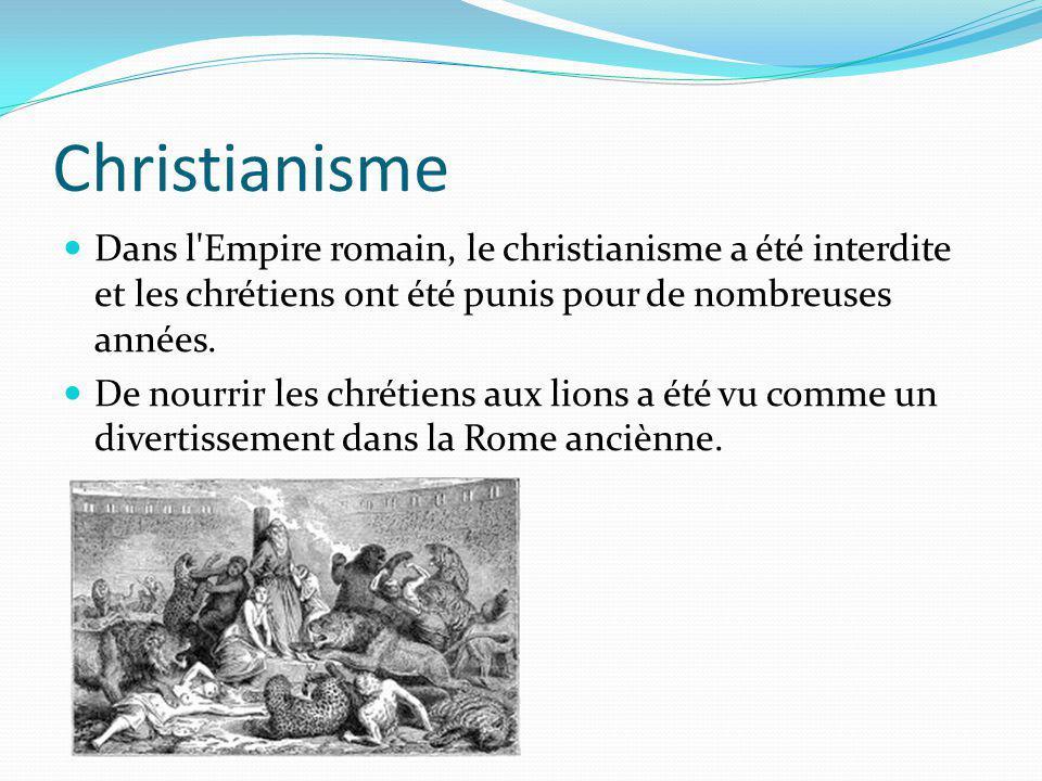 Christianisme Dans l Empire romain, le christianisme a été interdite et les chrétiens ont été punis pour de nombreuses années.