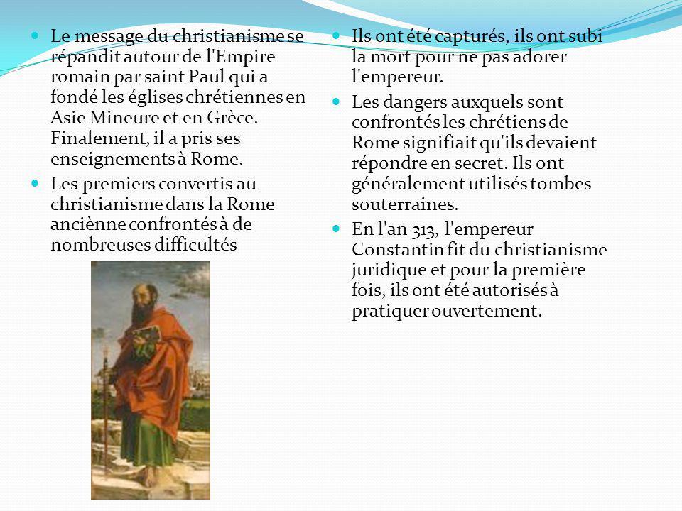 Le message du christianisme se répandit autour de l Empire romain par saint Paul qui a fondé les églises chrétiennes en Asie Mineure et en Grèce. Finalement, il a pris ses enseignements à Rome.