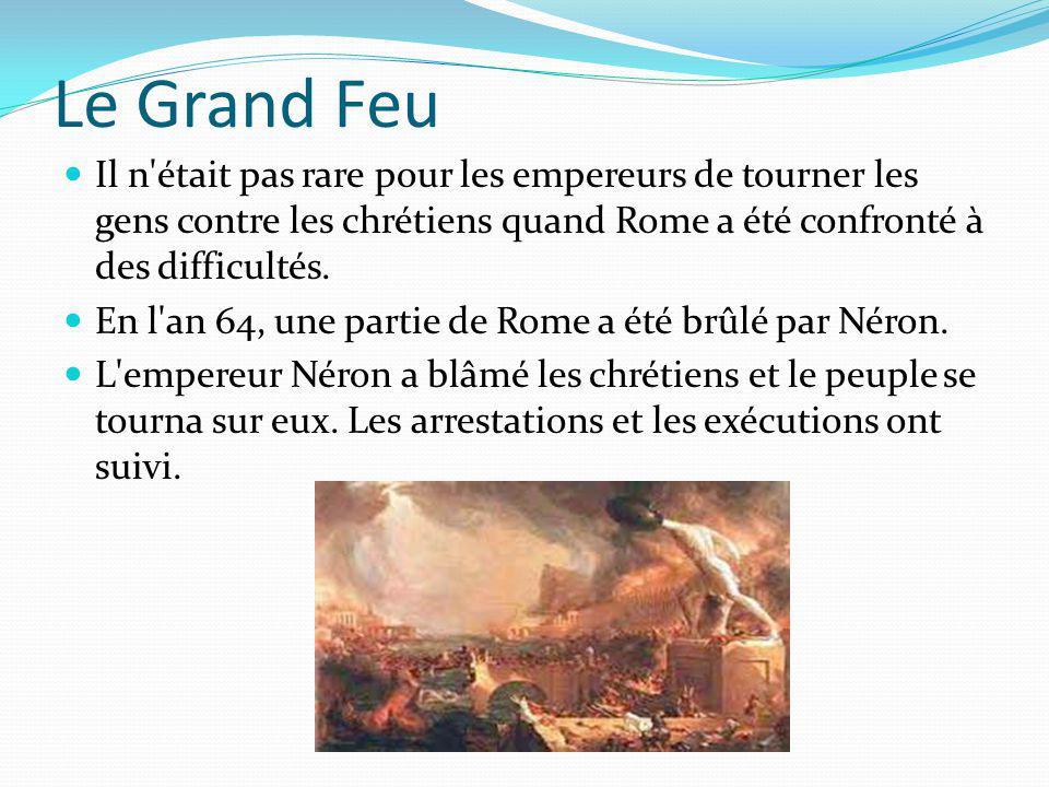 Le Grand Feu Il n était pas rare pour les empereurs de tourner les gens contre les chrétiens quand Rome a été confronté à des difficultés.