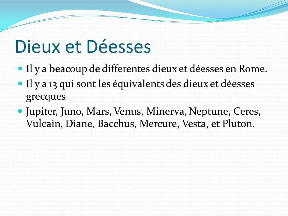 Dieux et Déesses Il y a beacoup de differentes dieux et déesses en Rome. Il y a 13 qui sont les équivalents des dieux et déesses grecques.