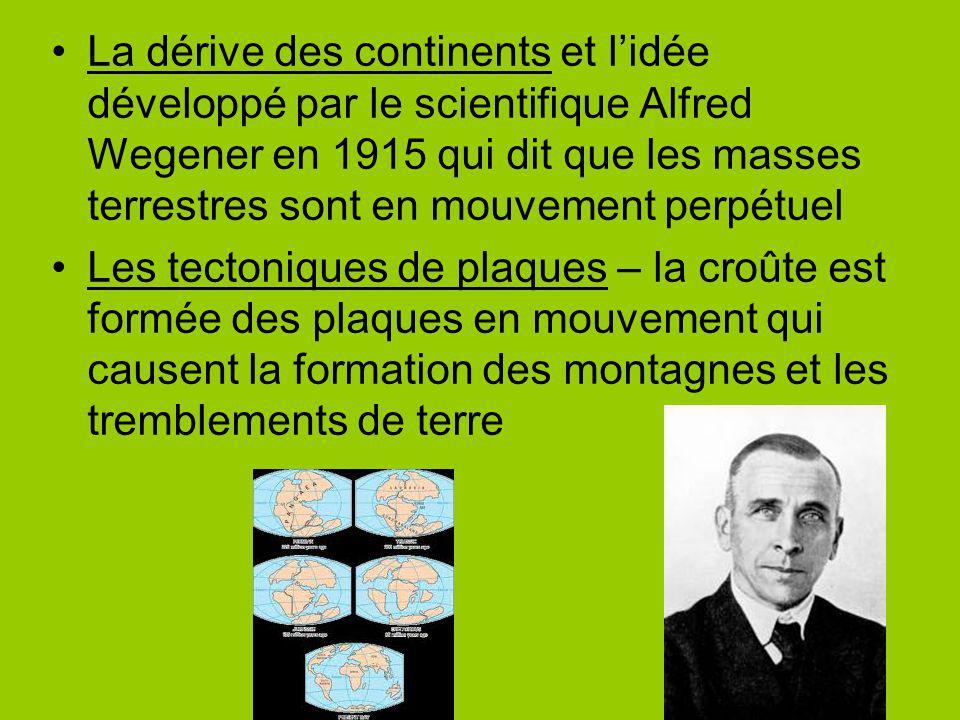 La dérive des continents et l'idée développé par le scientifique Alfred Wegener en 1915 qui dit que les masses terrestres sont en mouvement perpétuel