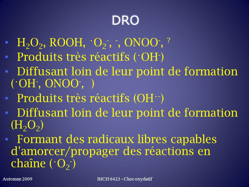 DRO H2O2, ROOH, •O2-, -, ONOO-, Produits très réactifs (•OH-)