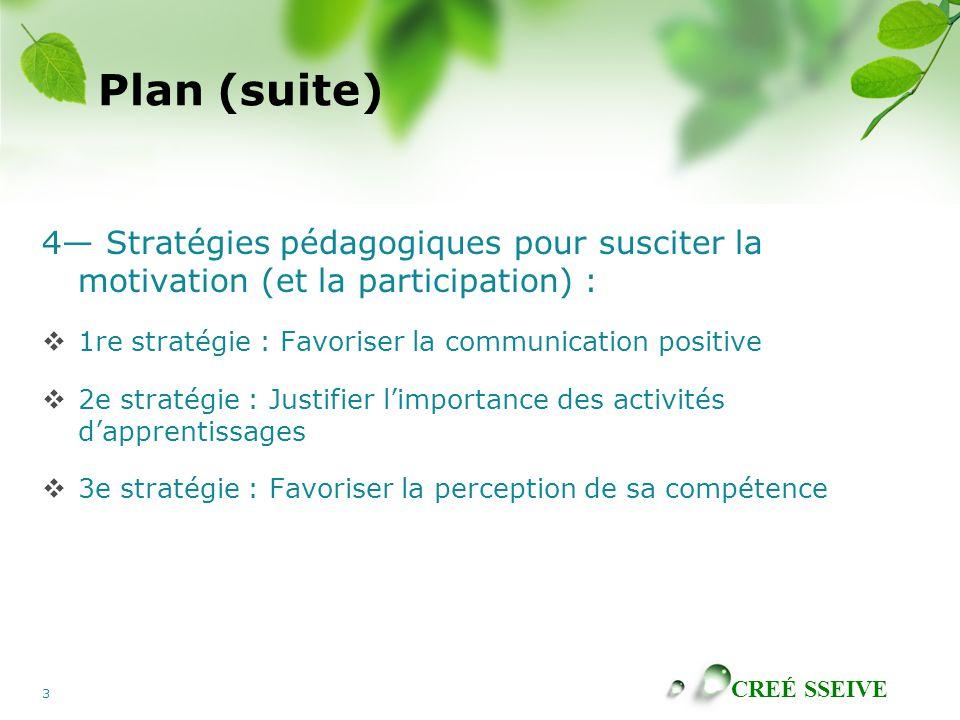 Plan (suite) 4— Stratégies pédagogiques pour susciter la motivation (et la participation) : 1re stratégie : Favoriser la communication positive.