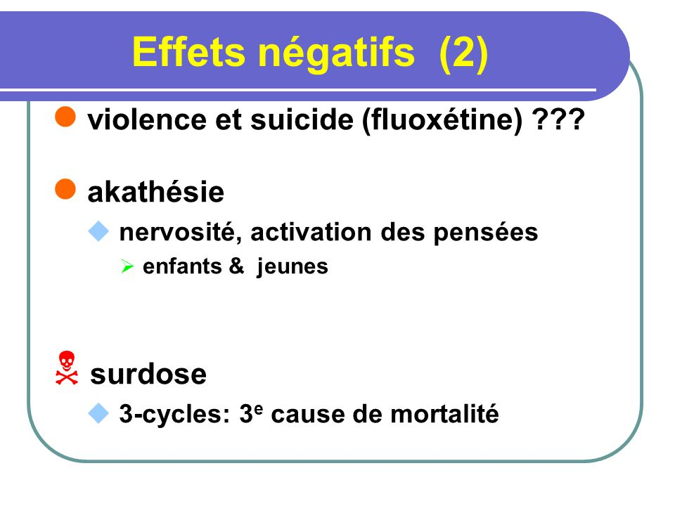 Effets négatifs (2) violence et suicide (fluoxétine) akathésie