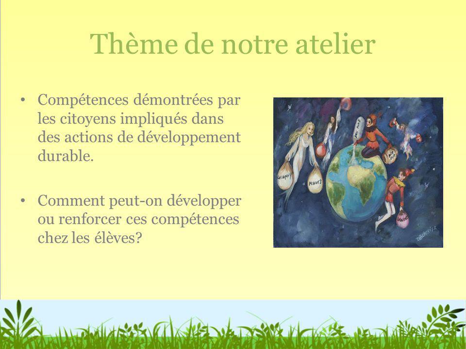 Thème de notre atelier Compétences démontrées par les citoyens impliqués dans des actions de développement durable.