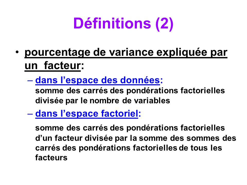 Définitions (2) pourcentage de variance expliquée par un facteur: